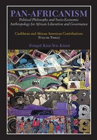 Pan-Africanism: Political Philosophy and Socio-Economic Anthropology for African Liberation and Governance. Vol 3. by Fongot Kini-Yen Kinni