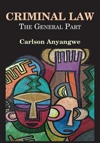 Criminal Law: The General Part by Carlson Anyangwe