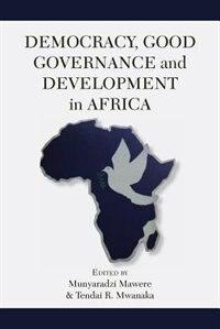 Democracy, Good Governance and Development in Africa by Munyaradzi Mawere