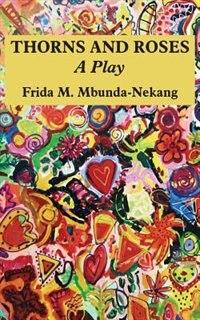 Thorns and Roses: A Play by Frida M.  Menkan Mbunda