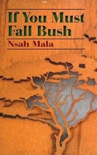 If You Must Fall Bush by Nsah Mala