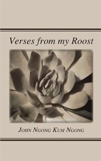Verses From My Roost by John Ngong Kum Ngong