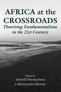 Africa at the Crossroads: Theorising Fundamentalisms in the 21st Century by Artwell Nhemachena