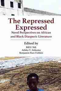 The Repressed Expressed: Novel Perspectives on African and Black Diasporic Literature by Bill F. NDI