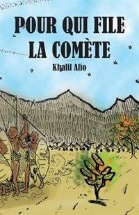 Pour Qui File La Comète by Khalil Alio