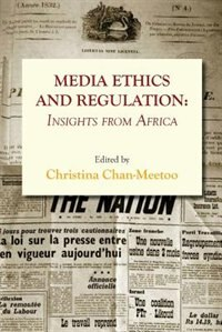 Media Ethics And Regulation. Insights From Africa by Christina Chan-meetoo
