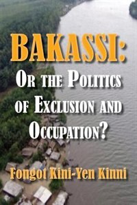 Bakassi: Or The Politics Of Exclusion And Occupation? by Fongot Kini-yen Kinni