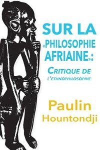 Sur La Philosophie Africaine. Critique de Liethnophilosophie by Paulin J. Hountondji