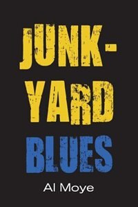 Junkyard Blues by Al Moye