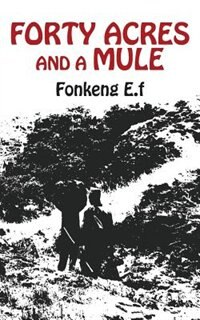 Forty Acres And A Mule by E. F. Fonkeng