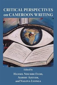 Critical Perspectives On Cameroon Writing by Hansel Ndumbe Eyoh