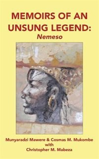 Memoirs Of An Unsung Legend, Nemeso by Munyaradzi Mawere
