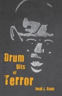 Drum Bits of Terror by Imali J. Abala