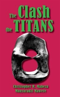 The Clash of the Titans and Other Short Stories by Christopher M. Mabeza