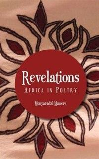 Revelations: Africa In Poetry by Munyaradzi Mawere