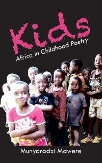 Kids: Africa in Childhood Poetry by Munyaradzi Mawere