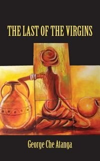 The Last Of The Virgins by George Che Atanga
