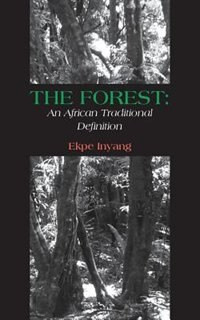 The Forest: An African Traditional Definition by Ekpe Inyang