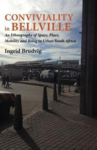 Conviviality in Bellvill. An Ethnography of Space, Place, Mobility and Being in Urban South Africa by Ingrid Brudvig