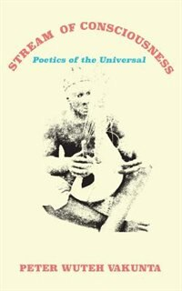 Stream  of Consciousness: Poetics of the Universal by Peter Wuteh Vakunta