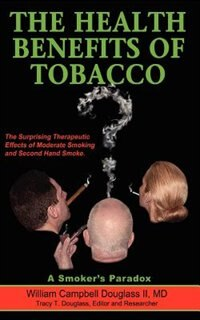 The Health Benefits Of Tobacco by William Campbell Douglass
