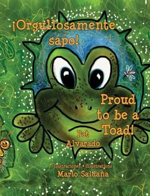 Orgullosamente Sapo * Proud to Be a Toad by Pat Alvarado