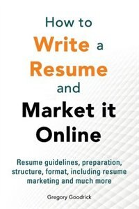 How to write a resume and market it online by Gregory Goodrick
