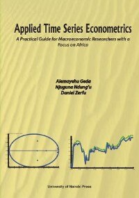 Applied Time Series Econometrics. A Practical Guide for Macroeconomic Researchers with a Focus on Africa by Alemayehu Geda