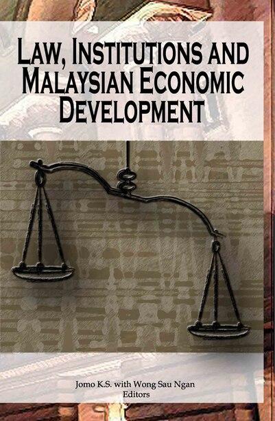 Law, Institutions And Malaysian Economic Development by Kwame Sundaram Jomo