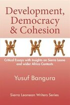Development, Democracy and Cohesion. Critical Essays with Insights on Sierra Leone and Wider Africa…