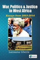 War, Politics and Justice in West Africa. Essays 2003 - 2014