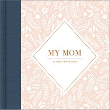 My Mom: In Her Own Words Guided Journal
