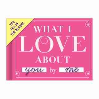 Livre à remplir les espaces «What I Love About You»