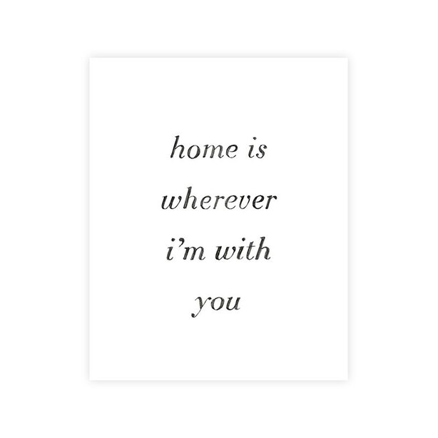 "HOME IS WHEREVER I'M WITH YOU ART PRINT - 8"" x 10"""