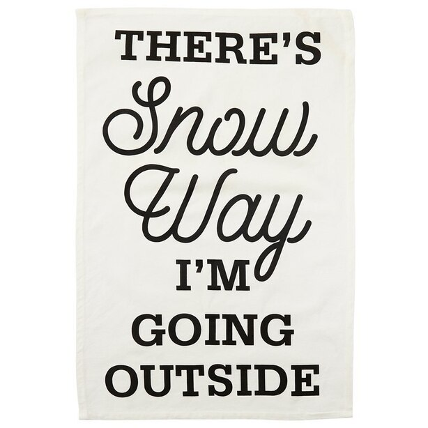 THERE'S SNOW WAY I'M GOING OUTSIDE TEA TOWEL
