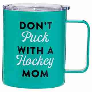 DON'T PUCK WITH A HOCKEY MOM METAL MUG
