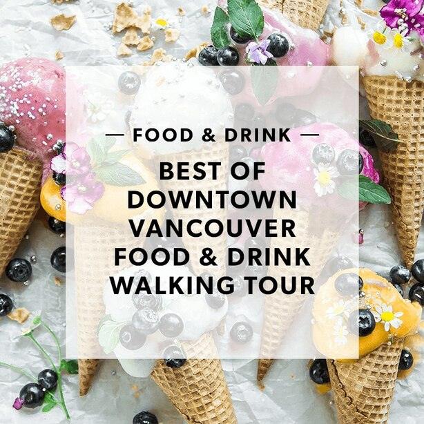 BEST OF DOWNTOWN VANCOUVER FOOD & DRINK WALKING TOUR