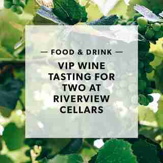 VIP WINE TASTING FOR TWO AT RIVERVIEW CELLARS