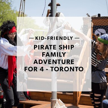 PIRATE SHIP FAMILY ADVENTURE FOR 4 - TORONTO