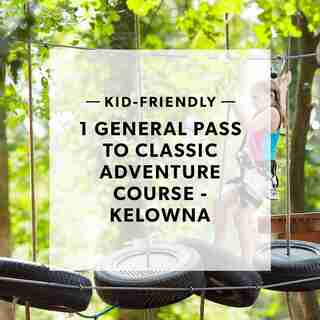 1 GENERAL PASS TO CLASSIC ADVENTURE COURSE - KELOWNA