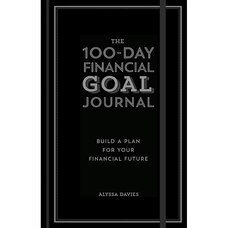 The 100-Day Financial Goal Journal : Build a Plan for Your Financial Future
