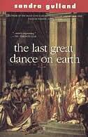 Last Great Dance on Earth by Sandra Gulland