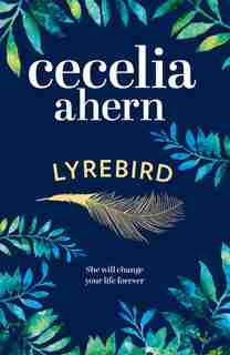 Lyrebird: An Uplifting, Summer Read By The Sunday Times Bestseller by Cecelia Ahern