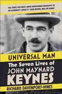 Universal Man: The Seven Lives of John Maynard Keynes by Richard Davenport-hines