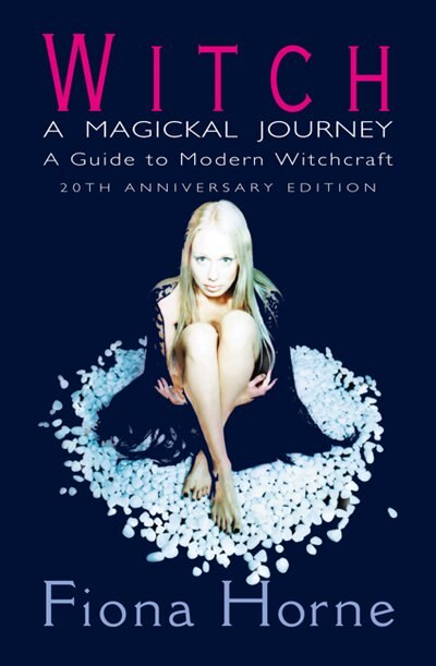 Witch: A Magickal Journey: A Guide To Modern Witchcraft by Fiona Horne
