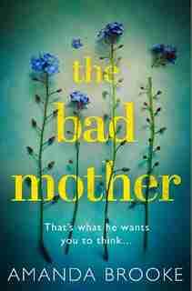 BAD MOTHER by Amanda Brooke