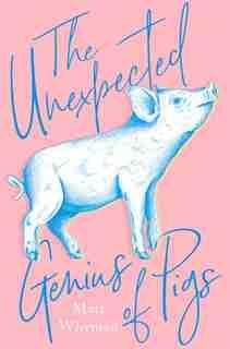 The Unexpected Genius Of Pigs de Matt Whyman