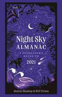Night Sky Almanac 2021: A Stargazer's Guide by Storm Dunlop