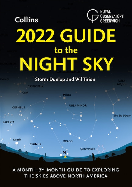 2022 Guide To The Night Sky: A Month-by-month Guide To Exploring The Skies Above North America by Storm Dunlop