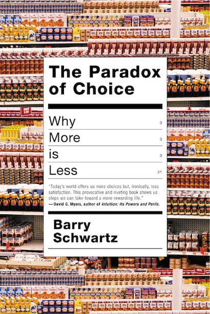 The Paradox Of Choice: Why More is Less by Barry Schwartz